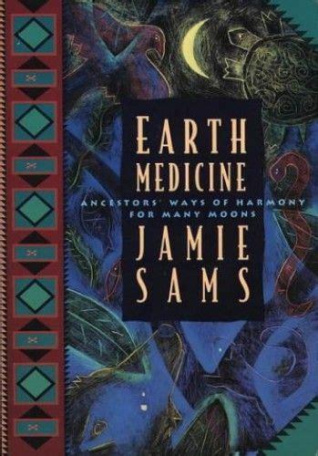 Earth Medicine: Ancestors' ways of Harmony for Many Moons (Healing Arts)