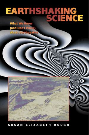 Earthshaking Science What We Know And Don T Know About Earthquakes