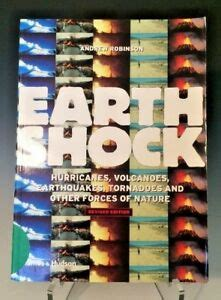 Earthshock Hurricanes Volcanoes Earthquakes Tornadoes And Other Forces Of Nature