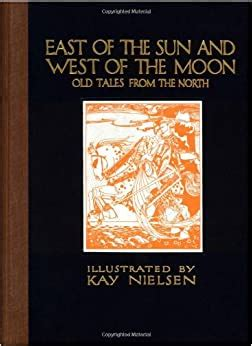 East Of The Sun And West Of The Moon Old Tales From The North Calla Editions