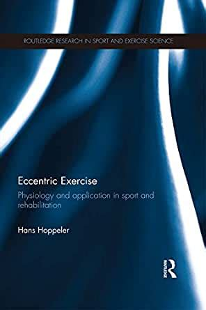 Eccentric Exercise Physiology And Application In Sport And Rehabilitation Routledge Research In Sport And Exercise Science