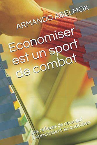 Economiser Est Un Sport De Combat Les Reflexes De Ceux Qui Senrichissent Au Quotidien