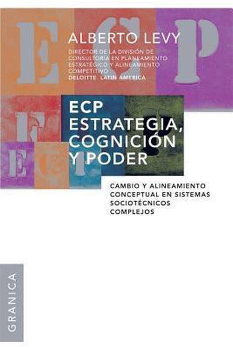 Ecp Estrategia Cognicion Y Poder Cambio Y Alineamiento Conceptual En Sistemas Sociotecnicos Complejos