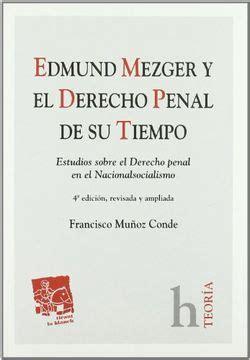Edmund Mezger Y El Derecho Penal De Su Tiempo Teoria Tirant Lo Blanch