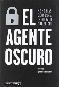 El Agente Oscuro Memorias De Un Espia Infiltrado Por El Cni Rustica Ensayo