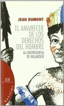 El Amanecer De Los Derechos Del Hombre La Controversia De Valladolid Basicos