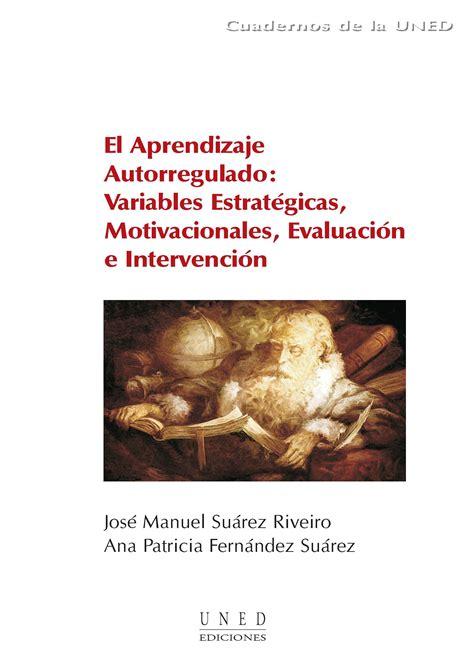 El Aprendizaje Autorregulado Variables Estrategicas Motivacionales Evaluacion E Intervencion Cuadernos Uned