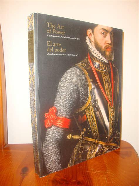 El Arte Del Poder Armaduras Y Retratos De La Espana Imperial The Art Of Power Royal Armor And Portraits From Spain