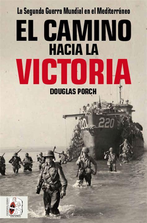 El Camino Hacia La Victoria La Segunda Guerra Mundial En El Mediterraneo