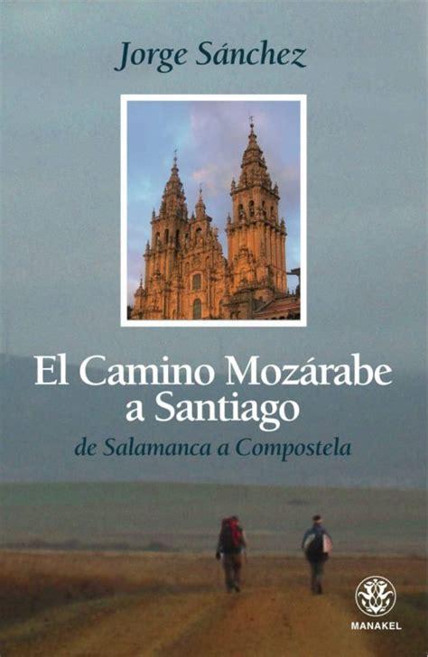 El Camino Mozarabe A Santiago De Salamanca A Compostela