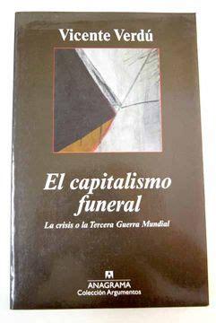 El Capitalismo Funeral La Crisis O La Tercera Guerra Mundial Argumentos