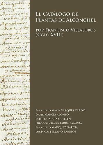 El Catalogo De Plantas De Alconchel Por Francisco Villalobos Siglo Xviii Monografias De Botanica Iberica