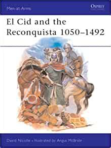 El Cid and the Reconquista. Warfare in Medieval Spain 1050-1492. Osprey Men-at-Arms Series.