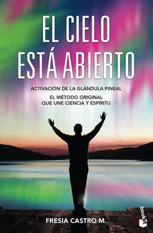 El Cielo Esta Abierto El Metodo Original Que Une Ciencia Y Espiritu