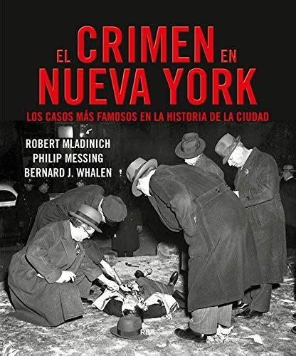 El Crimen En Nueva York Los Casos Mas Famosos De La Historia De La Ciudad Novela Policiaca