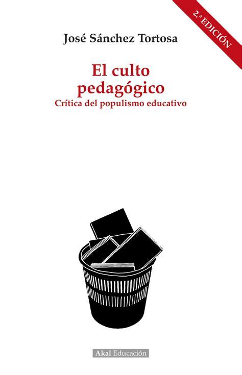 El Culto Pedagogico Critica Del Populismo Educativo Pedagogia