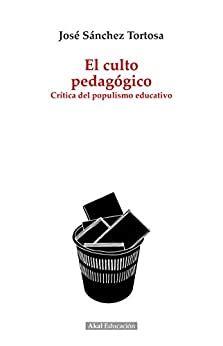 El Culto Pedagogico Critica Del Populismo Educativo Pedagogia No 1