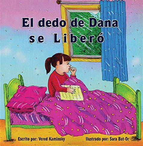 El Dedo De Dana Se Libero Deshacerse Del Habito De Chuparse Dedo Facilmente Libro Para Ninos