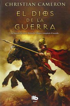El Dios De La Guerra La Historia De Como Alejandro Magno Conquisto El Mundo B De Bolsillo