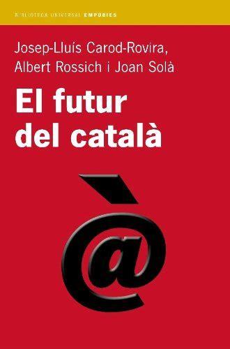 El Futur Del Catala Biblioteca Universal Empuries