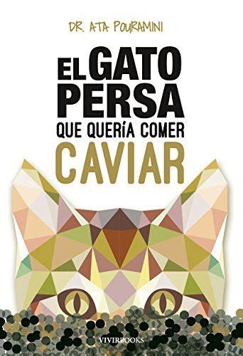 El Gato Persa Que Queria Comer Caviar