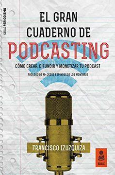 El Gran Cuaderno De Podcasting Como Crear Difundir Y Monetizar Tu Podcast Kailas Periodismo