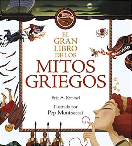El Gran Libro De Los Mitos Griegos Ilustrado Por Pep Montserrat Libros De Conocimiento
