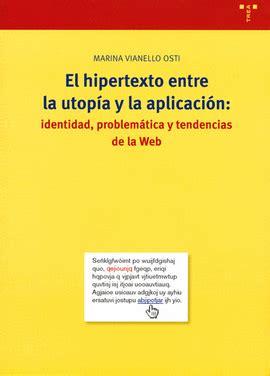 El Hipertexto Entre La Utopia Y La Aplicacion Identidad Problematica Y Tendencias De La Web Biblioteconomia Y Administracion Cultural