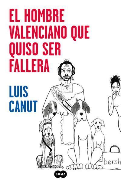 El Hombre Valenciano Que Quiso Ser Fallera Suma