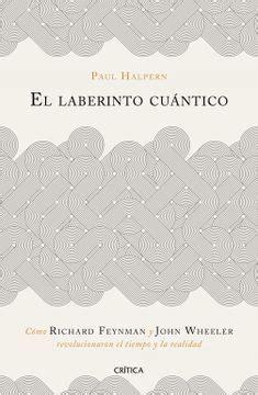 El Laberinto Cuantico Como Richard Feynman Y John Wheeler Revolucionaron El Tiempo Y La Realidad Drakontos