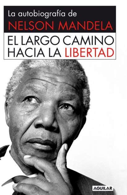 El Largo Camino Hacia La Libertad La Autobiografia De Nelson Mandela