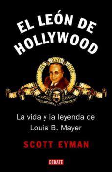 El Leon De Hollywood La Vida Y La Leyenda De Louis B Mayer Biografias Y Memorias