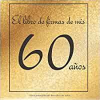 El Libro De Firmas De Mis 60 Anos Feliz Cumpleanos