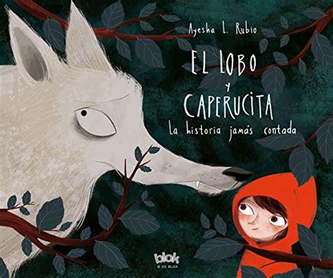 El Lobo Y Caperucita La Historia Jamas Contada Volumenes Singulares