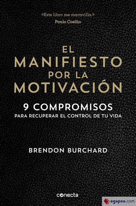 El Manifiesto Por La Motivacion 9 Compromisos Para Recuperar El Control De Tu Vida