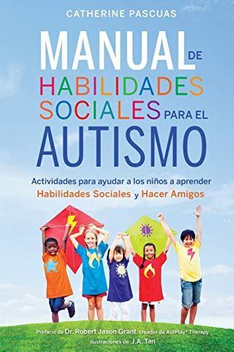 El Manual De Actividades Para El Autismo Actividades Para Ayudar A Los Ninos A Comunicarse Hacer Amigos Y Aprender Habilidades Para La Vida Spanish Edition