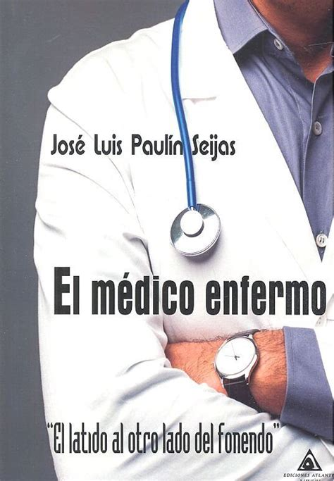 El Medico Enfermo El Latido Al Otro Lado Del Fonendo