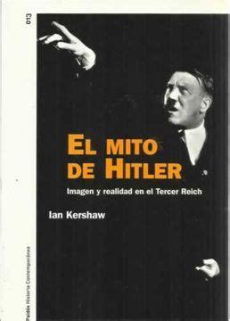 El Mito De Hitler Imagen Y Realidad En El Tercer Reich