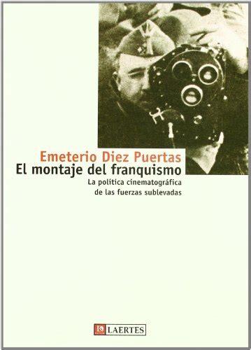El Montaje Del Franquismo La Politica Cinematografica De Las Fuerzas Sublevadas Kaplan
