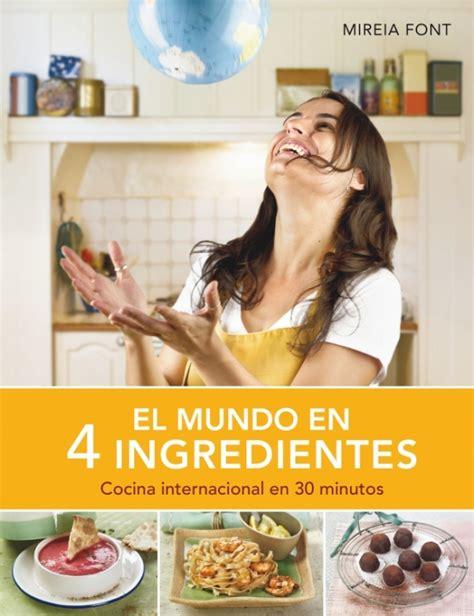 El Mundo En 4 Ingredientes Cocina Internacional En 30 Minutos Sabores