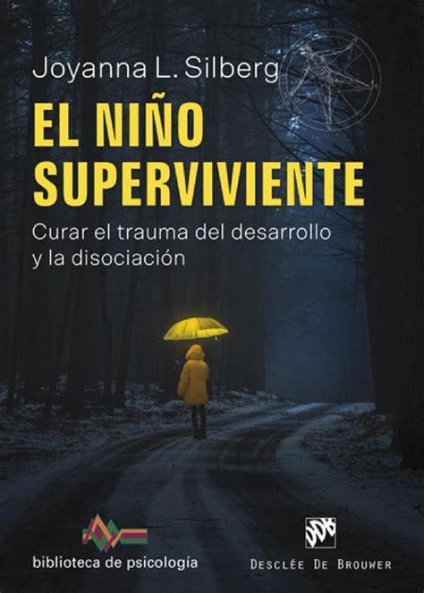 El Nino Superviviente Curar El Trauma Del Desarrollo Y La Disociacion 240 Biblioteca De Psicologia