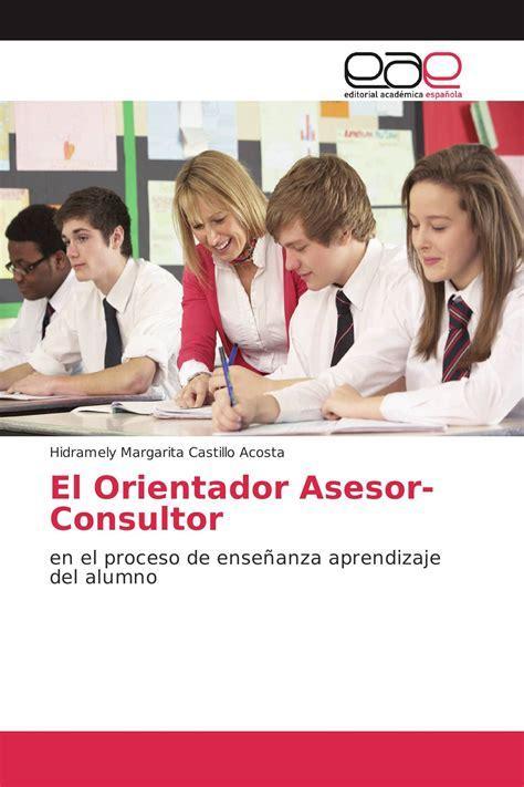 El Orientador Asesor-Consultor: en el proceso de enseñanza aprendizaje del alumno