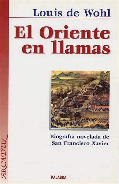 El Oriente En Llamas Biografia Novelada De San Francisco Xavier