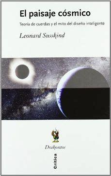 El Paisaje Cosmico Teoria De Cuerdas Y El Mito Del Diseno Inteligente Drakontos