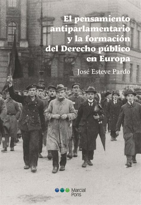 El Pensamiento Antiparlamentario Y La Formacion Del Derecho Publico En Europa Varios
