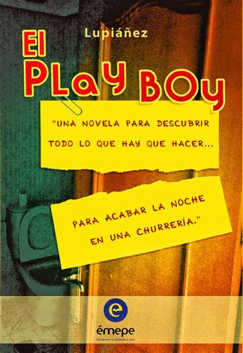 El Play Boy Una Novela Para Descubrir Todo Lo Que Hay Que Hacer Para Acabar La Noche En Una Churreria