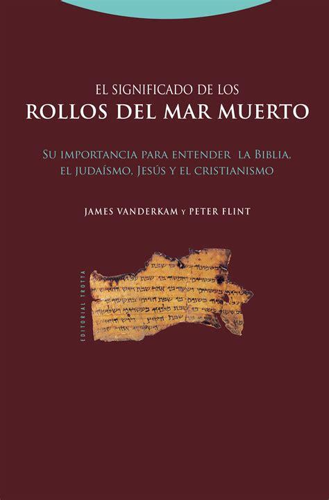 El Significado De Los Rollos Del Mar Muerto Su Importancia Para Entender La Biblia El Judaismo Jesus Y El