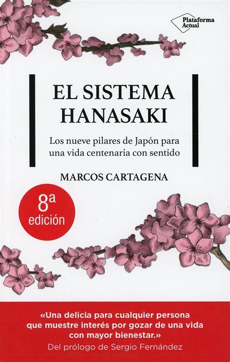 El Sistema Hanasaki Los Nueve Pilares De Japon Para Una Vida Centenaria Con Sentido