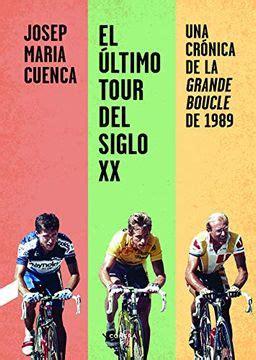 El Ultimo Tour Del Siglo Xx Una Cronica De La Grande Boucle De 1989