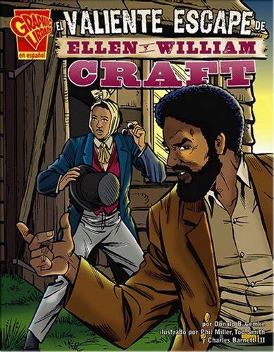El Valiente Escape De Ellen Y William Craft Historia Grafica